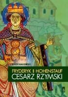 Fryderyk II Hohenstauf. Cesarz rzymski