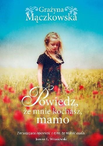 Okładka książki Powiedz, że mnie kochasz, mamo