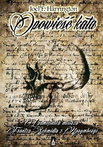 Okładka książki Opowieść kata. Z pamiętnika mistrza Frantza Schmidta z Norymbergi