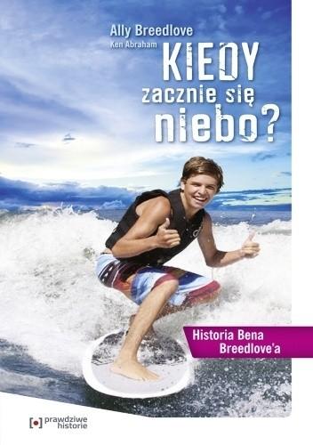 Okładka książki Kiedy zacznie się niebo? Historia Bena Breedlove'a