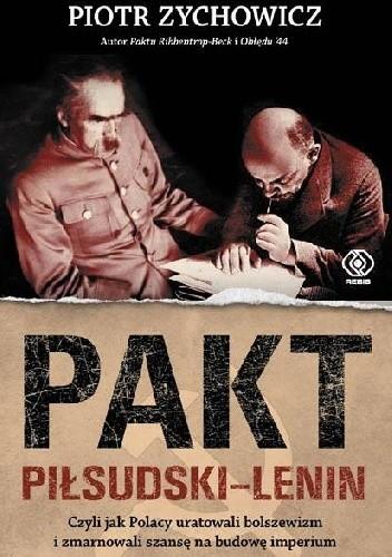 Okładka książki Pakt Piłsudski-Lenin. Czyli jak Polacy uratowali bolszewizm i zmarnowali szansę na budowę imperium