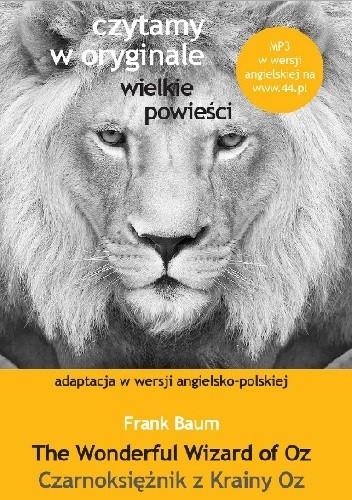 Okładka książki The Wonderful Wizard of Oz. Czarnoksiężnik z Krainy Oz. Adaptacja w wersji angielsko-polskiej