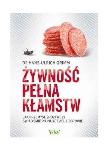Okładka książki Żywność pełna kłamstw. Jak przemysł spożywczy świadomie rujnuje Twoje zdrowie