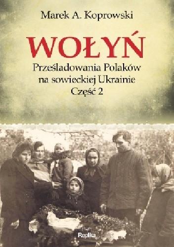 Okładka książki Wołyń. Prześladowania Polaków na sowieckiej Ukrainie. Część 2