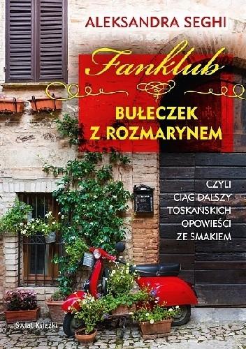 Okładka książki Fanklub bułeczek z rozmarynem, czyli ciąg dalszy toskańskich opowieści ze smakiem
