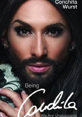 Okładka książki Being Conchita. We are Unstoppable