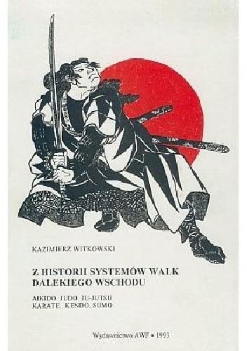 Okładka książki Z historii systemów walk Dalekiego Wschodu. Aikido, judo, ju-jutsu, karate, kendo, sumo