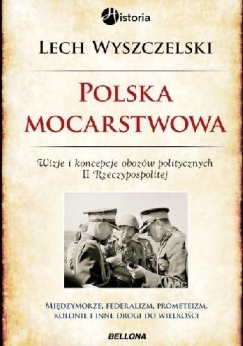 Okładka książki Polska mocarstwowa. Wizje i koncepcje obozow politycznych II Rzeczpospolitej