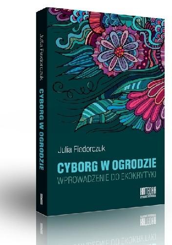 Okładka książki Cyborg w ogrodzie. Wprowadzenie do ekokrytyki