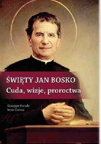 Okładka książki Święty Jan Bosko. Cuda, wizje, proroctwa