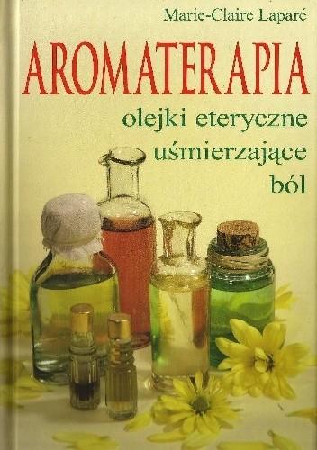 Okładka książki Aromaterapia. Olejki eteryczne uśmierzające ból