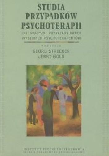 Okładka książki Studia przypadków psychoterapii.  Integracyjne przykłady pracy wybitnych psychoterapeutów