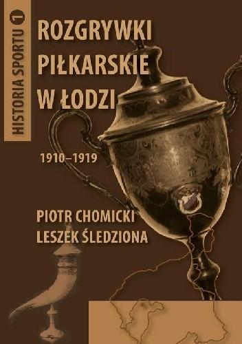 Okładka książki Rozgrywki piłkarskie w Łodzi 1910-1919