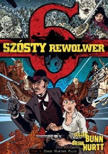 Okładka książki Szósty rewolwer 1: Zimne martwe palce