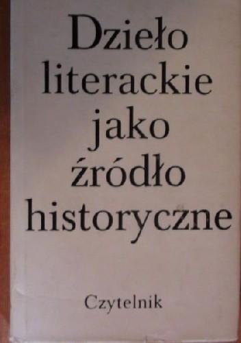 Okładka książki Dzieło literackie jako źródło historyczne