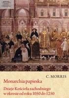 Monarchia papieska.Dzieje Kościoła zachodniego od roku 1050 do 1250