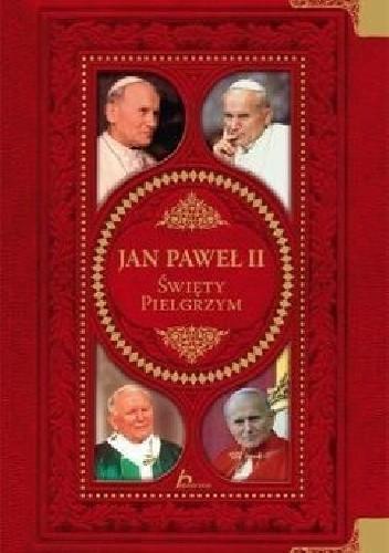 Okładka książki Jan Paweł II. Święty pielgrzym
