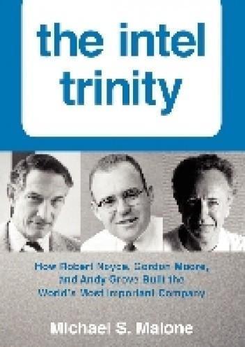 Okładka książki The Intel Trinity. How Robert Noyce, Gordon Moore, and Andy Grove Built the World's Most Important Company