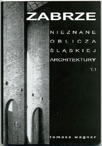Okładka książki Zabrze. Nieznane oblicza śląskiej architektury