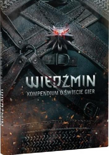 Okładka książki Wiedźmin. Kompendium o świecie gier