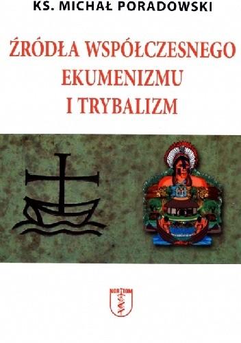 Okładka książki Źródła współczesnego ekumenizmu i trybalizm
