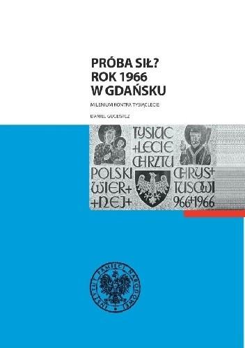Okładka książki Próba sił? Rok 1966 w Gdańsku. Milenium kontra Tysiąclecie