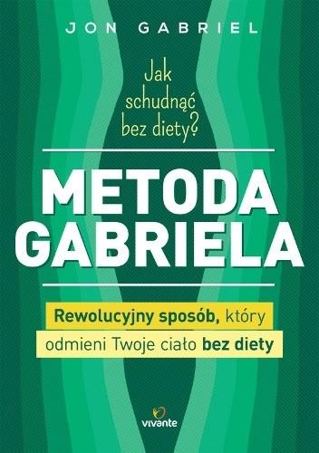Okładka książki Jak schudnąć bez diety? Metoda Gabriela. Rewolucyjny sposób, który odmieni Twoje ciało bez diety