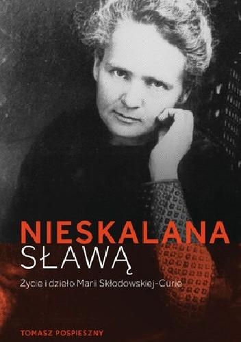 Okładka książki Nieskalana sławą. Życie i dzieło Marii Skłodowskiej-Curie