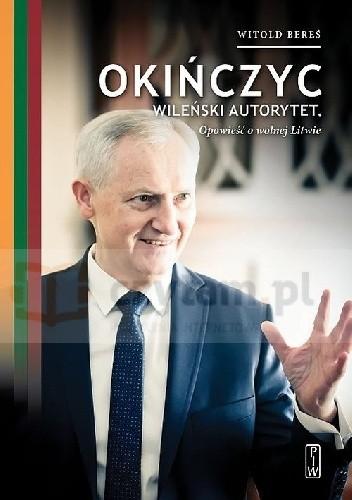 Okładka książki Okińczyc. Wileński autorytet Opowieść o wolnej Litwie