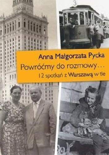 Okładka książki Powróćmy do rozmowy... 12 spotkań z Warszawą w tle