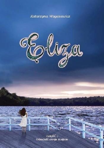 Okładka książki Eliza. Część 1 Odnaleźć swoje miejsce