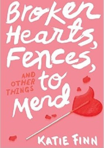 Okładka książki Broken Hearts, Fences, and Other Things to Mend