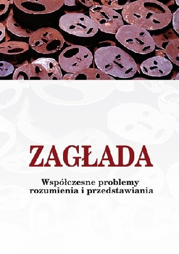 Okładka książki Zagłada. Współczesne problemy rozumienia i przedstawiania