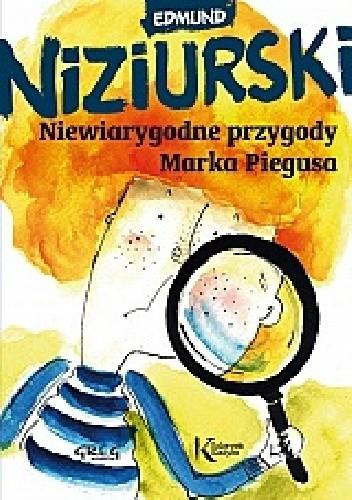 Okładka książki Niewiarygodne przygody Marka Piegusa.