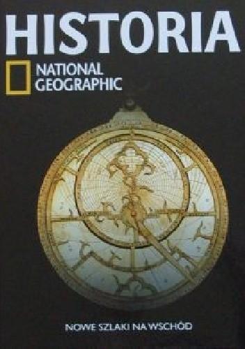Okładka książki Nowe szlaki na Wschód. Historia National Geographic