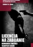 Licencja na zabijanie. Komanda śmierci tajnych służb