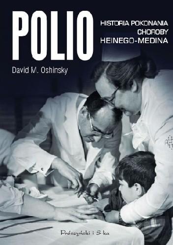 Okładka książki Polio. Historia pokonania choroby Heinego-Medina
