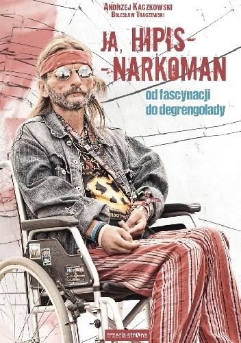 Okładka książki Ja, hipis – narkoman. Od fascynacji do degrengolady