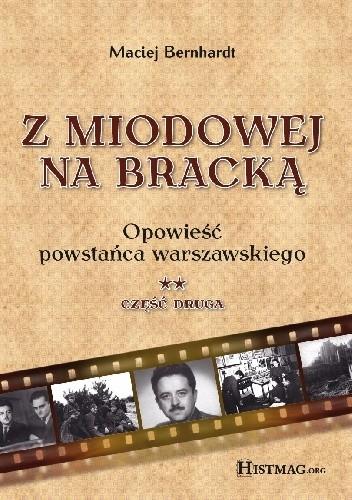 Okładka książki Z Miodowej na Bracką. Opowieść powstańca warszawskiego. Część druga