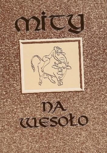 Okładka książki Mity na wesoło, czyli kto z kim na Olimpie