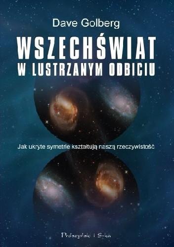 Okładka książki Wszechświat w lustrzanym odbiciu. Jak ukryte symetrie kształtują naszą rzeczywistość