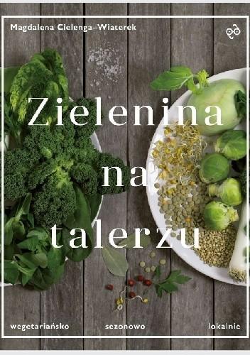 Okładka książki Zielenina na talerzu. Wegetariańsko, sezonowo, lokalnie