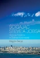 Ścigając Steve'a Jobsa. Historie Polaków w Dolinie Krzemowej
