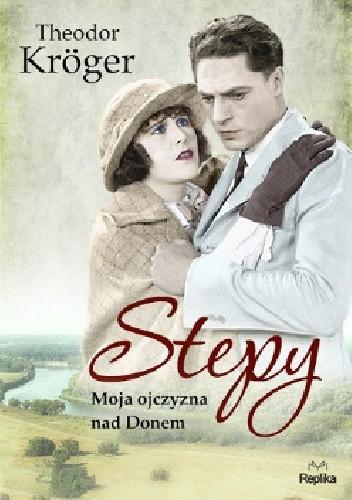 Okładka książki Stepy. Moja ojczyzna nad Donem