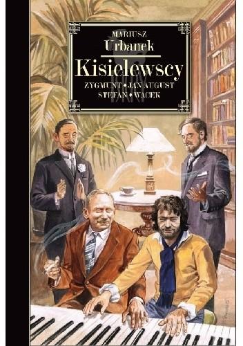 Okładka książki Kisielewscy. Jan August, Zygmunt, Stefan i Wacek