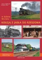 W dolinie Wisłoka. Koleją z Jasła do Rzeszowa