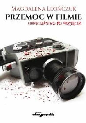 Okładka książki Przemoc w filmie. Okrucieństwo do przyjęcia