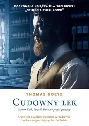 Okładka książki Cudowny lek. Robert Koch, Ludwik Pasteur i prątki gruźlicy