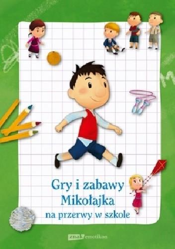 Okładka książki Gry i zabawy Mikołajka na przerwy w szkole