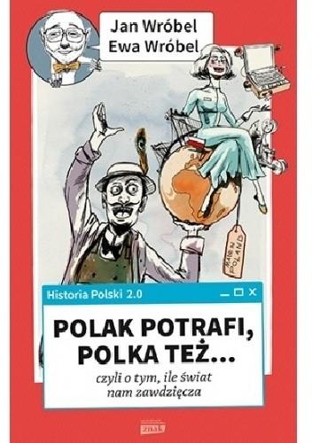 Okładka książki Historia Polski 2.0: Polak potrafi, Polka też... czyli o tym, ile świat nam zawdzięcza
